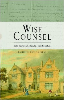 Wise Counsel: John Newton's Letters to John Ryland Jr.